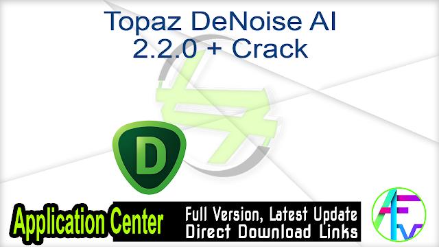 Topaz DeNoise AI 2.2.0 + Crack