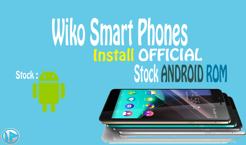 Ipenywis: How To Install Official Stock Android [ROM] For any Wiko Phone