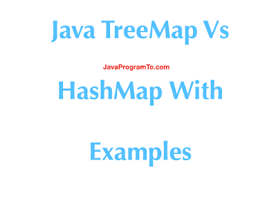 Java TreeMap Vs HashMap With Examples