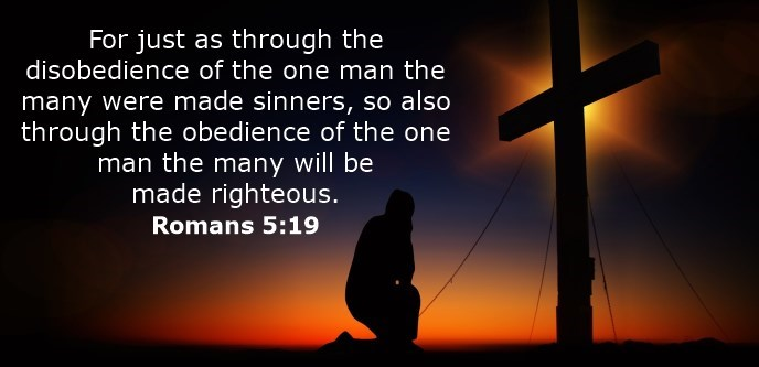 For just as through the disobedience of the one man the many were made sinners, so also through the obedience of the one man the many will be made righteous.