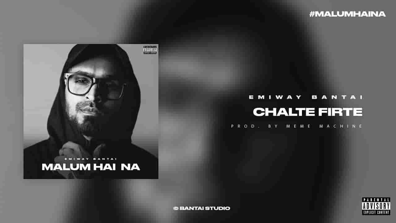 Chalte firte lyrics Emiway Bantai Malum hai na Hindi Song