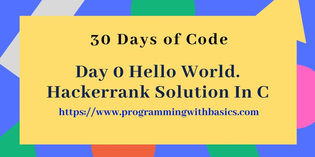Day 0 Hello World. Solution in C Language
