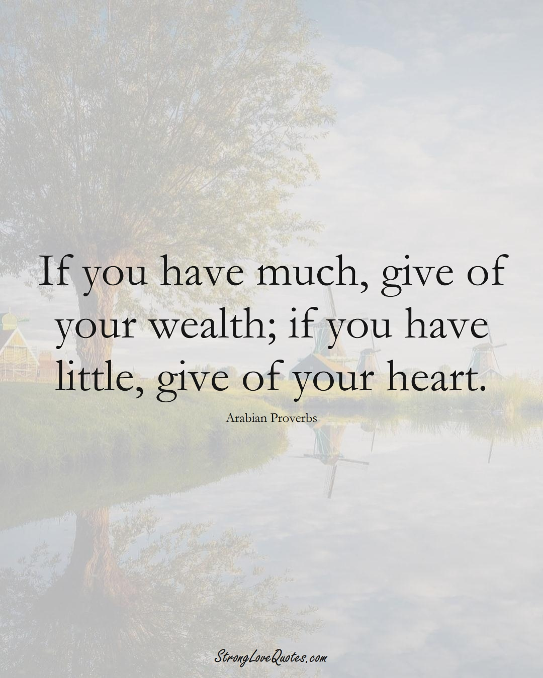 If you have much, give of your wealth; if you have little, give of your heart. (Arabian Sayings);  #aVarietyofCulturesSayings