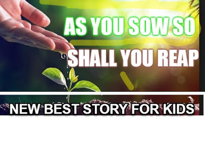 [moral stories for kids] AS YOU SOW, SO SHALL YOU REAP