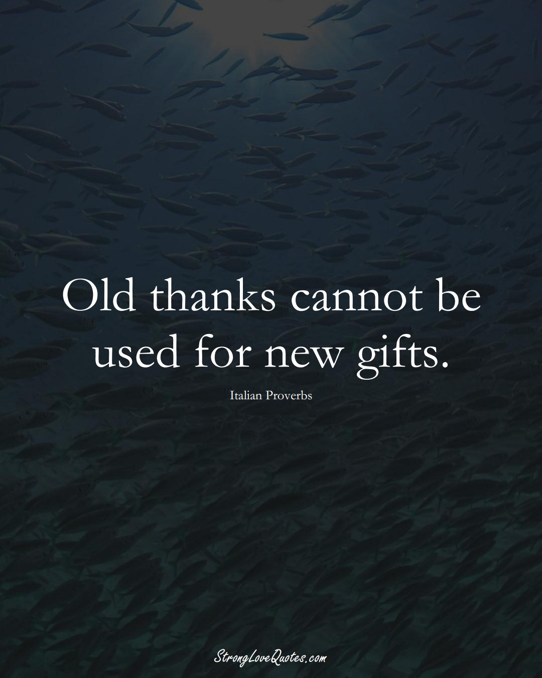 Old thanks cannot be used for new gifts. (Italian Sayings);  #EuropeanSayings