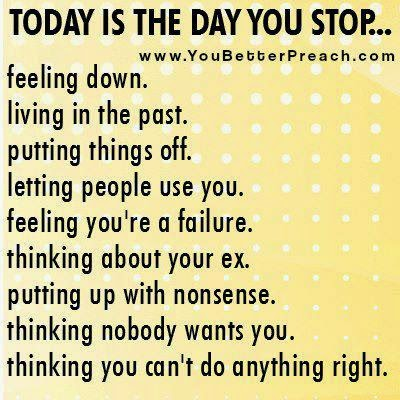 Today Is The Dat You Stop Feeling Down Living In Te Past Putting