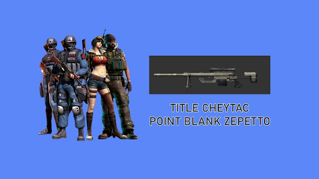 Title Cheytac Point Blank Zepetto AWP Tersakit