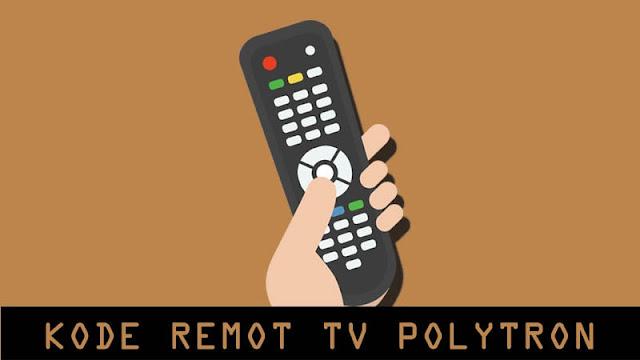 Kode Remot TV Polytron dan Cara Settingnya