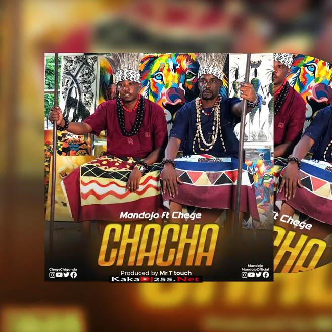 Mandojo Ft Chege - Chacha | Download Mp3