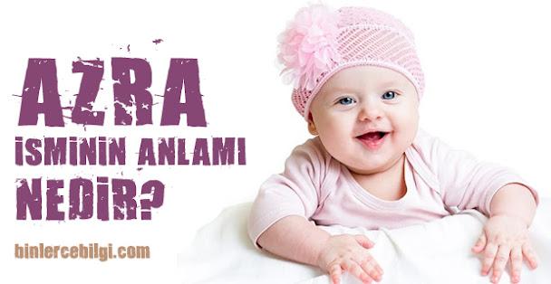 Azra demek? Azra isminin anlamı nedir? Azra adı kuranda geçiyor mu? Azra ismi hakkında kısa bilgiler. Azra isminin anlamı hakkında merak edilenler..