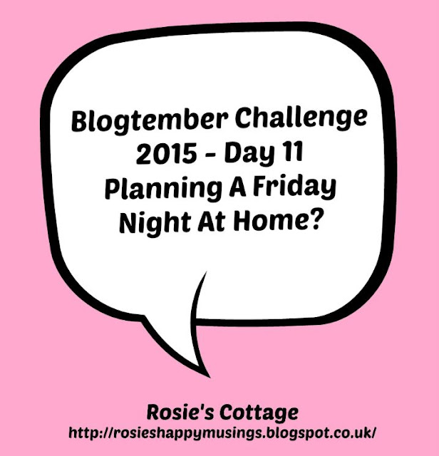 Blogtember Challenge 2015 Day 11 Friday Night At Home