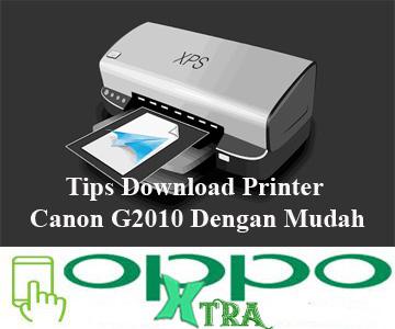 Tips Download Printer Canon G2010 Dengan Mudah