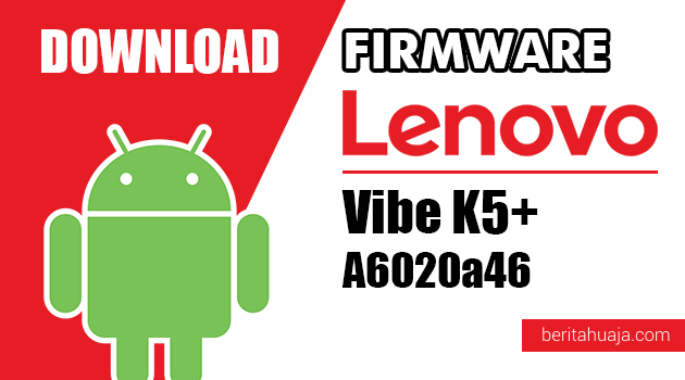 Download Firmware / Stock ROM Lenovo Vibe K5+ A6020a46 All Versions