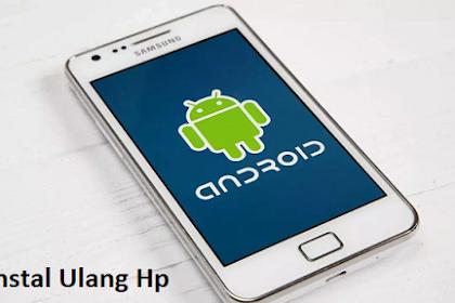Cara Instal Ulang Hp Android Semua Merk (Berhasil)