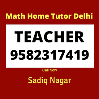 Best Mathematics Home Tutor in Sadiq Nagar, Delhi.