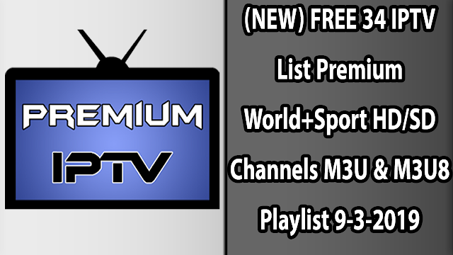 (NEW) FREE 34 IPTV List Premium World+Sport HD/SD Channels M3U & M3U8 Playlist 9-3-2019