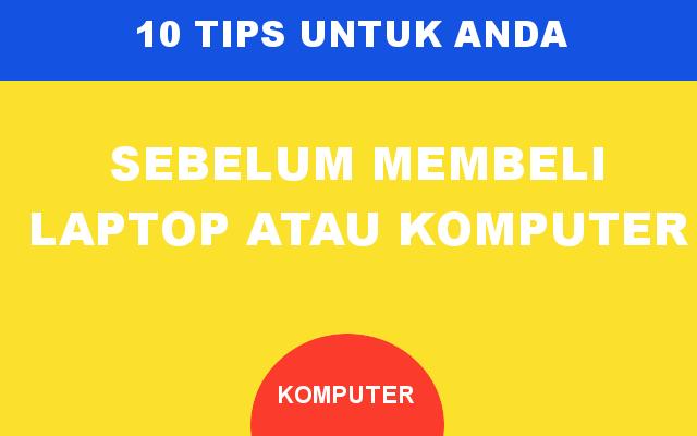 10 Tips Untuk Anda Sebelum Membeli Komputer atau Laptop