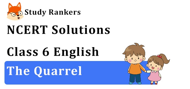 NCERT Solutions for Class 6 The Quarrel