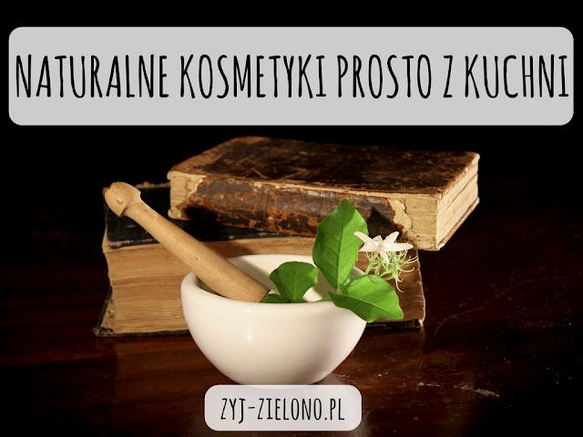 DIY - NATURALNE KOSMETYKI PROSTO Z KUCHNI