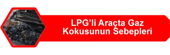 LPG'li Araçta Gaz Kokusunun Nedenleri