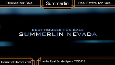 BEST HOUSES, HOMES , REAL ESTATE FOR SALE,LOCAL SUMMERLIN NEVADA , REAL ESTATE SUMMERLIN, SUMMERLIN REAL ESTATE FOR SALE, BEST SUMMERLIN REAL ESTATE