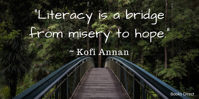 """Literacy is a bridge from misery to hope."" ~ Kofi Annan"