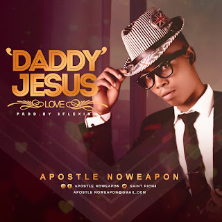 Download | Apostle Noweapon - Daddy Jesus