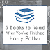 5 Books to Read After You've Finished Harry Potter