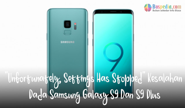 """Unfortunately, Settings Has Stopped"" Kesalahan Pada Samsung Galaxy S9 Dan S9 Plus"