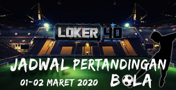 JADWAL PERTANDINGAN BOLA 01-02 MARET 2020