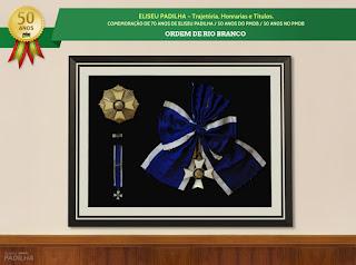 ELISEU PADILHA – Trajetória, Honrarias e Títulos - Ordem de Rio Branco