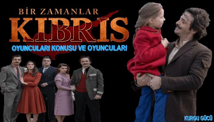 Bir Zamanlar Kıbrıs Dizi Oyuncuları İsimleri: İşte Tam Kadro!