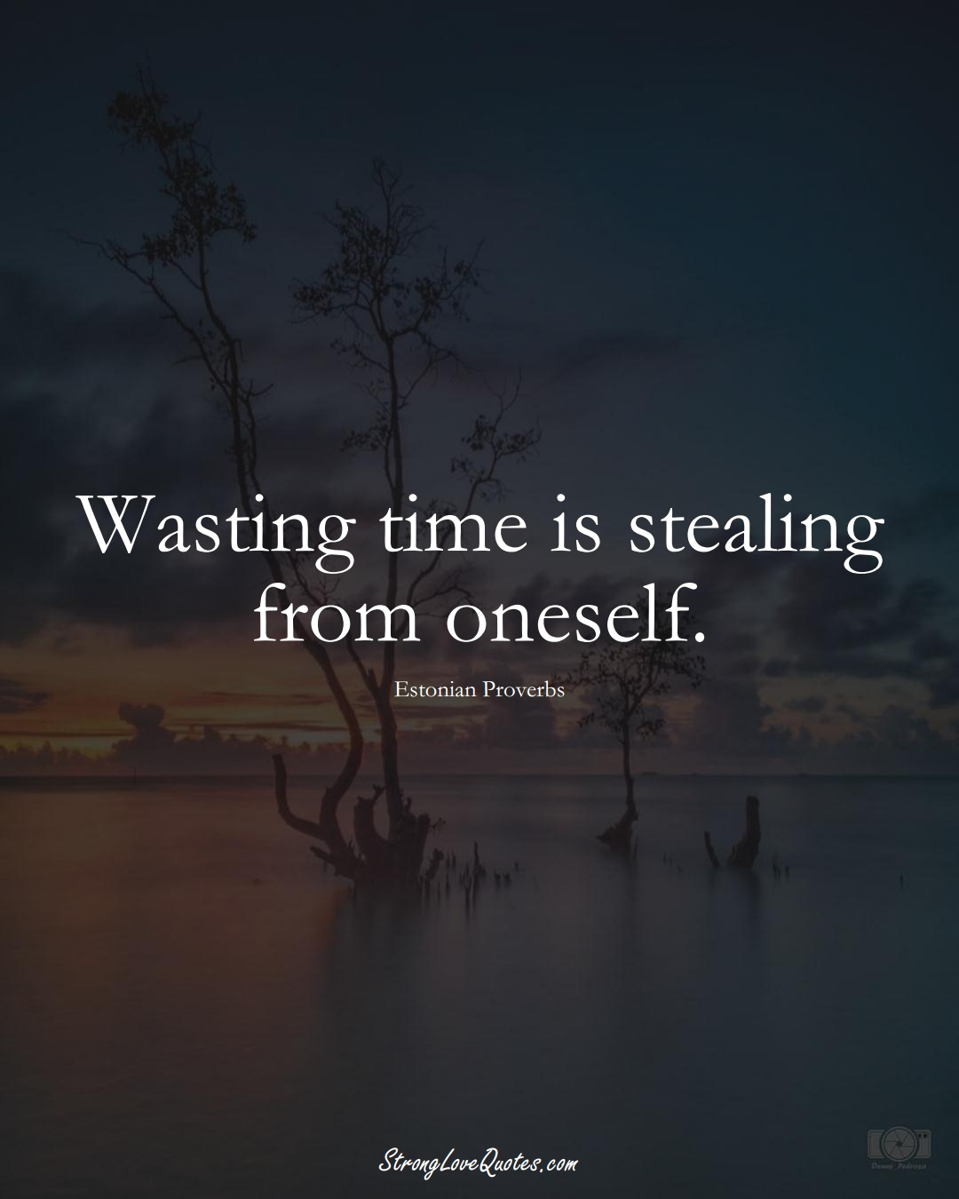 Wasting time is stealing from oneself. (Estonian Sayings);  #EuropeanSayings
