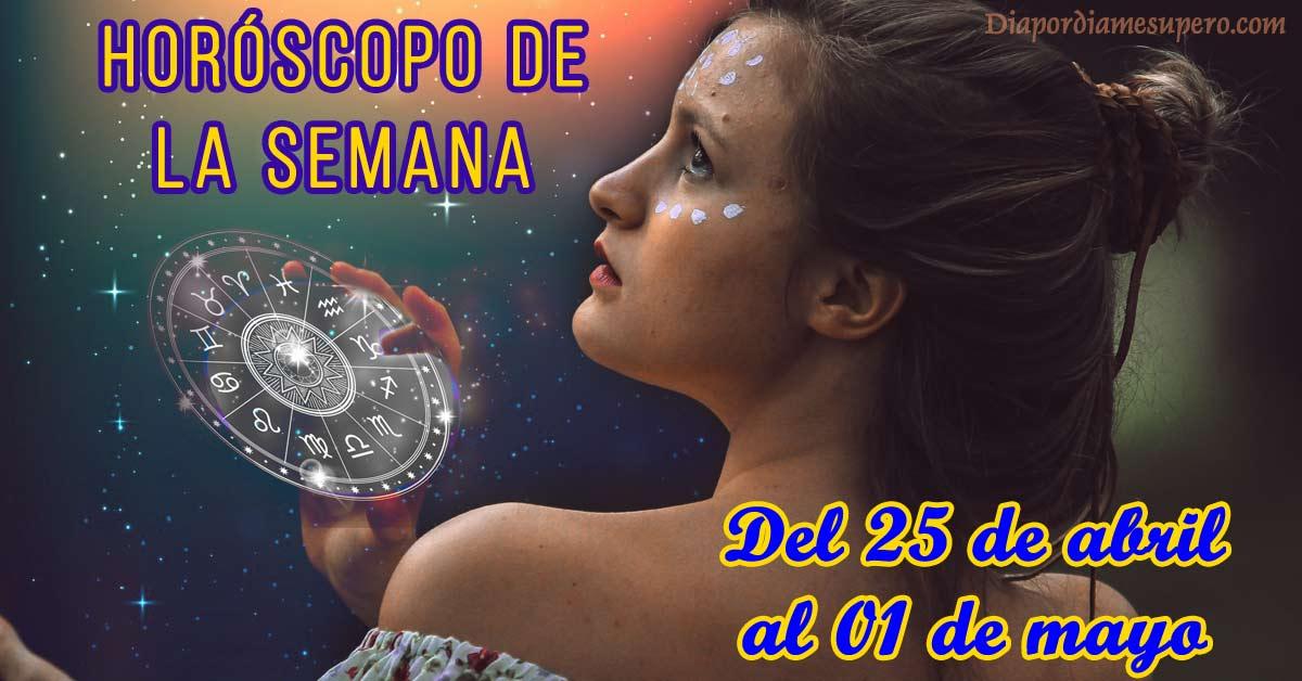 Horóscopo de la semana: Del 25 de abril  al 01 de mayo