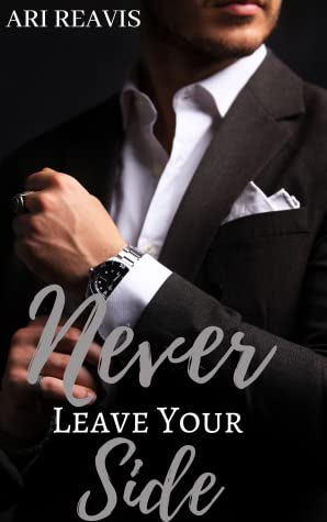Never Leave Your Side by Ari Reavis