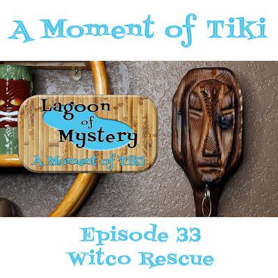 A Moment of Tiki Episode 33: Witco Rescue