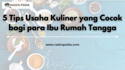 5 Tips Usaha Kuliner yang Cocok bagi para Ibu Rumah Tangga - www.radenpedia.com