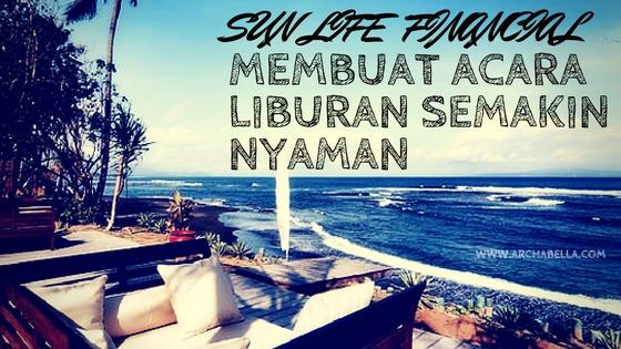 sun life finansial asuransi yang terpercaya untuk liburan