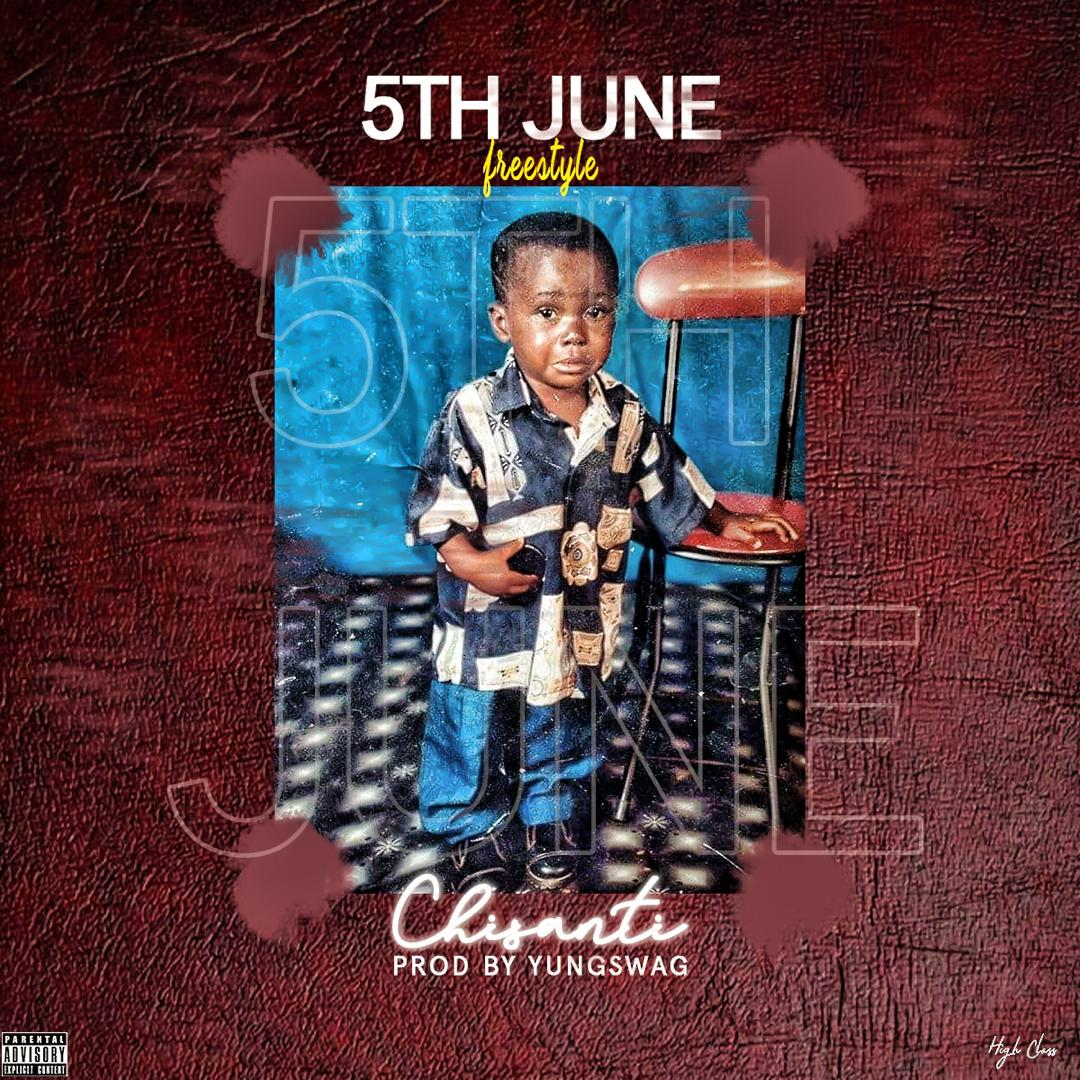 [MUSIC] Chisanti - 5th june (prod. Yungswag) #Arewapublisize