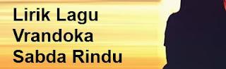Lirik Lagu Vrandoka - Sabda Rindu