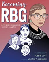 Becoming RNG: Ruth Bader Ginsburg Journey to Justice by Debbie Levy and Whitney Gardener