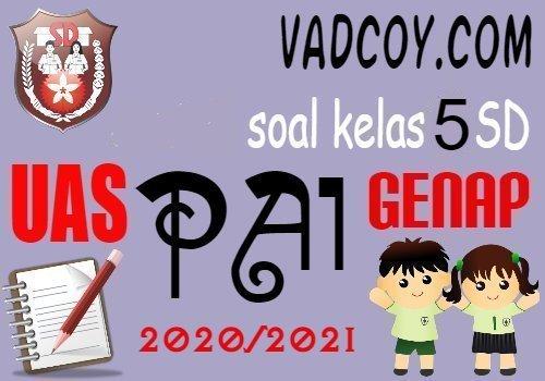 Soal UAS/PAS PAI Kelas 5 SD Semester 2 Tahun Ajaran 2020/2021