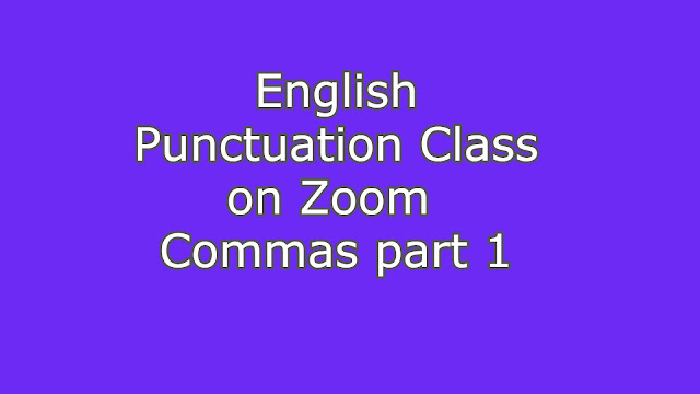 English Punctuation Class on Zoom Commas part 1