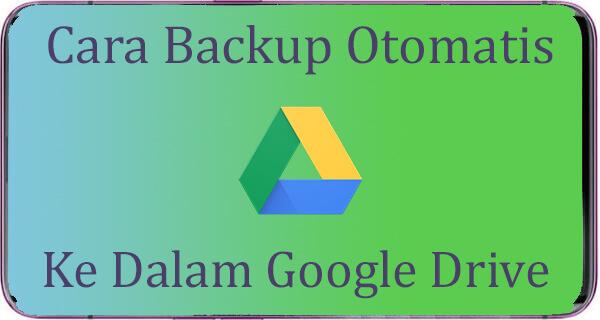 Cara Backup Otomatis ke Google Drive
