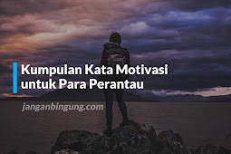Kumpulan Kata Motivasi untuk Para Perantau