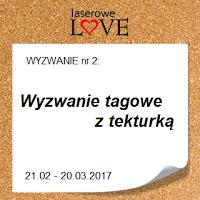 http://laserowelove.blogspot.com/2017/02/wyzwanie-2-tagi-w-natarciu.html
