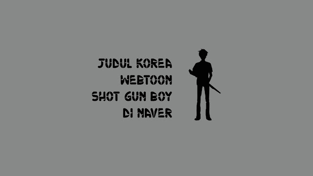 Judul Korea Webtoon Shot Gun Boy di Naver