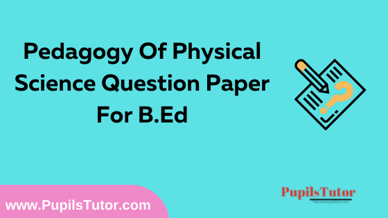 Pedagogy Of Physical Science Question Paper For B.Ed 1st And 2nd Year And All The 4 Semesters In English, Hindi And Marathi Medium Free Download PDF   Pedagogy Of Physical Science Question Paper In English   Pedagogy Of Physical Science Question Paper In Hindi   Pedagogy Of Physical Science Question Paper In Marathi