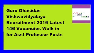 Guru Ghasidas Vishwavidyalaya Recruitment 2016 Latest 146 Vacancies Walk in for Asst Professor Posts