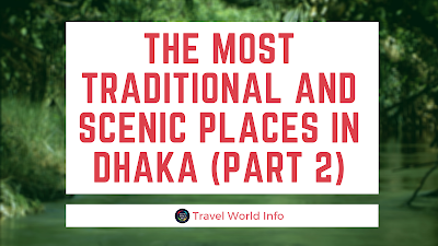 The most traditional and scenic places in Dhaka (Part II)